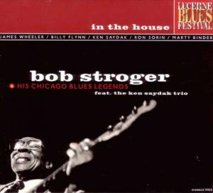 CCD 11065 Bob Stroger & His Chicago Blues Legends - In The House - Live At Lucerne Vol.1
