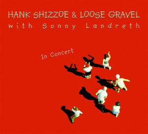 CCD 22005 Hank Shizzoe & Loose Gravel - In Concert w/ Sonny Landreth